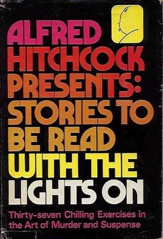 Alfred Hitchcock Presents Stories to Be Read With the Lights on by Alfred Hitchcock
