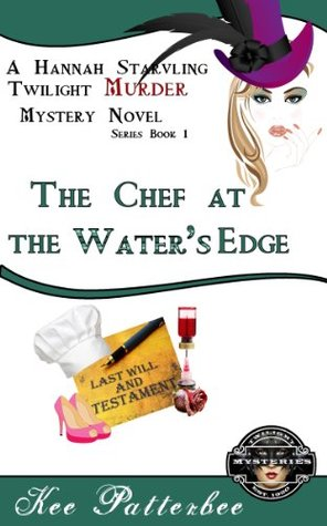 The Chef at the Waters Edge: A Hannah Starvling Twilight Cozy Murder Mystery Novel Book One of the Series