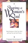 Shaping a Woman's Soul: Daily Devotions to Calm Your Spirit and Lead You Into God's Presence