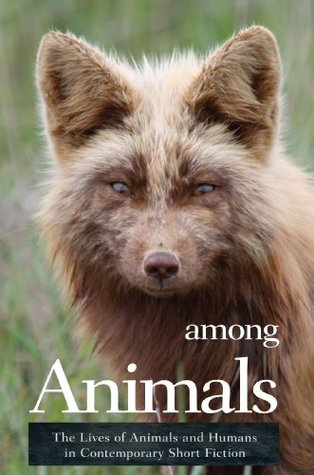 Among Animals: The Lives of Animals and Humans in Contemporary Short Fiction  by  Diane Lefer