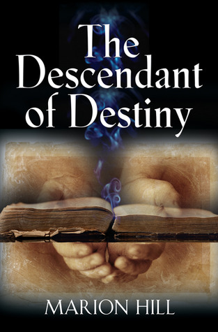 The Descendant of Destiny by Marion  Hill