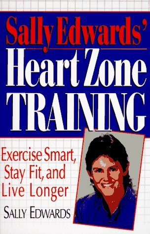 Sally Edwards' Heart Zone Training: Exercise Smart, Stay Fit, and Live Longer