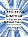 Permission Granted: 45 Reasons To Micro-publish (The Future Is Frictionless Series)