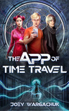 The App of Time Travel by Joey Wargachuk