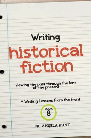 Writing Historical Fiction: viewing the past through the lens of the present (Writing Lessons from the Front, #8)