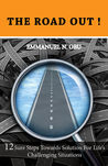 The Road Out: 12 sure steps towards solution for life's challenging situations