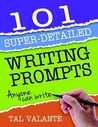 101 Super-Detailed Writing Prompts by Tal Valante