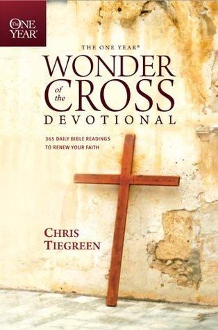 The One Year Wonder of the Cross Devotional by Chris Tiegreen