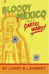 Bloody Mexico: A Novel of Cartel Wars (The Cartel Wars)