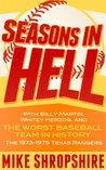 """Seasons in Hell: With Billy Martin, Whitey Herzog and """"The Worst Baseball Team in History""""-the 1973-1975 Texas Rangers"""