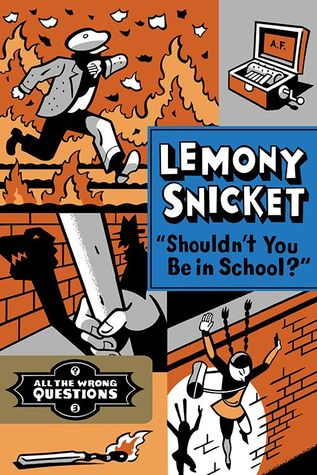 Shouldn't you be in school? All the wrong questions Lemony Snicker book cover