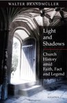 Light and Shadows: Defending Church History Amid Faith, Facts and Legends