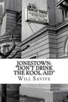 """Jonestown: """"Don't Drink the Kool-Aid"""": (The complete story behind the mysterious Jim Jones & his exodus to Guyana)"""