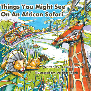 Things You Might See On An African Safari by Louise Lintvelt