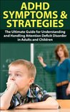 ADHD Symptom and Strategies: The Ultimate Guide for Understanding and Handling Attention Deficit Disorder in Adults and Children (ADHD, ADD, Attention ... ADHD Symptoms, ADD Symptoms, Hyperactivity)