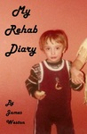 My Rehab Diary by James   Weston