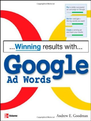 Winning Results with Google Ad Words by Andrew E. Goodman