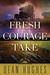 Fresh Courage Take (Come to Zion, #3)