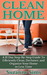 Clean Home: A 21 Day Step-By-Step Guide To Efficiently Clean, Declutter, and Organize Your Home in Less Time