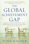 The Global Achievement Gap: Why Even Our Best Schools Don't Teach the New Survival Skills Our Children Need�and What We Can Do About It