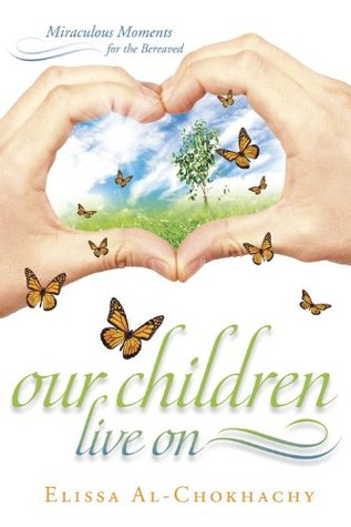 Our Children Live On: Miraculous Moments for the Bereaved Elissa Al-Chokhachy