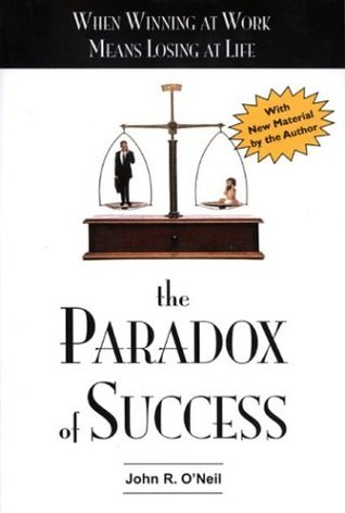 The Paradox of Success by John R. O'Neil