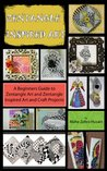 Zentangle Inspired Art: A Beginners Guide to Zentangle Art and Zentangle Inspired Art and Craft Projects