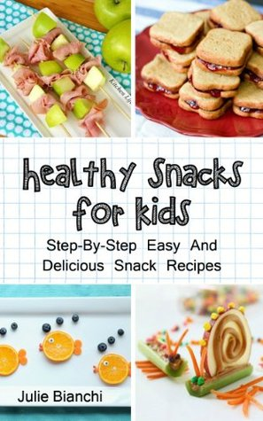 Healthy Snacks For Kids: Step-By-Step Easy And Delicious ...