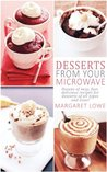 Desserts From Your Microwave: Easy, Fast, and Delicious Recipes for Homemade Desserts