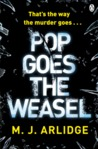 Pop Goes the Weasel by M.J. Arlidge