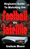 Beginners Guide To Watching Live Football On Satellite