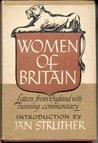 Women of Britain; Letters From England, With Running Commentary By Beatrice Curtis Brown and an Introduction By Jan Struther [Pseud. ]