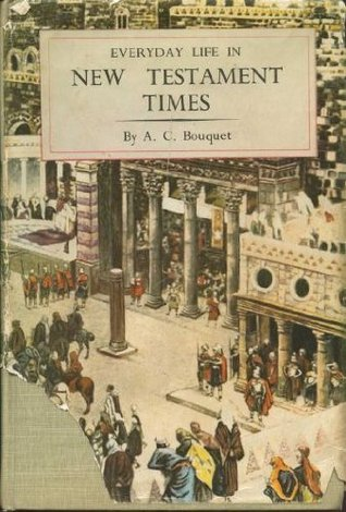Everyday Life in New Testament Times by A.C. Bouquet