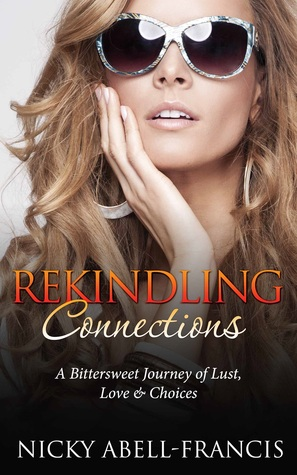 Rekindling Connections A bittersweet Journey of Lust, Love & ... by Nicky Abell-Francis
