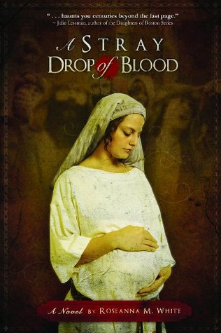 A Stray Drop of Blood by Roseanna M. White