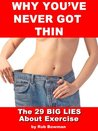 Why You've Never Got Thin - The 29 BIG LIES About Exer