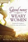 Good News for Weary Women by Elyse M. Fitzpatrick