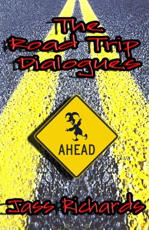 The Road Trip Dialogues  by  Jass Richards