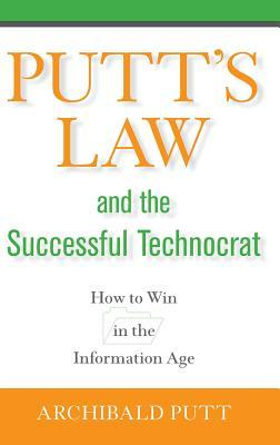 Putt's Law and the Successful Technocrat: How to Win in the Information Age