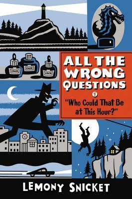 """""""Who Could That Be at This Hour?"""" (All The Wrong Questions, #1)"""