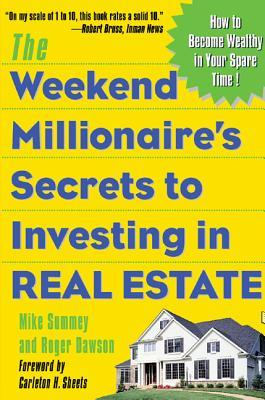 The Weekend Millionaire's Secrets to Investing in Real Estate by Mike Summey