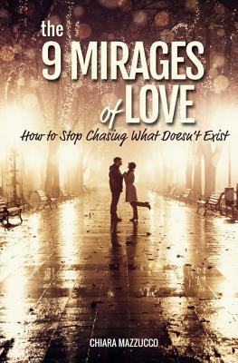 The 9 Mirages of Love: How to Stop Chasing What Doesn't Exist