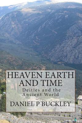 Heaven Earth and Time by Daniel Peter Buckley