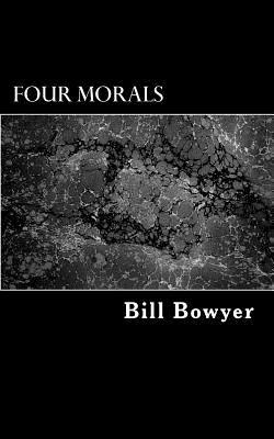 Four Morals by Bill Bowyer