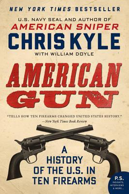 Free download online American Gun: A History of the U.S. in Ten Firearms by Chris Kyle, William Doyle ePub