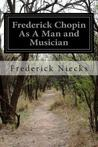 Frederick Chopin as a Man and Musician: Complete Volumes 1-2
