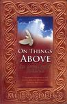 On Things Above: An Interactive Journal. 52 Encounter Activations to Help You See, Hear, and Feel God's Love and Know Him Better.