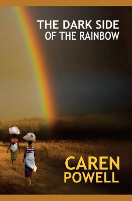 The Dark Side of the Rainbow by Caren Powell