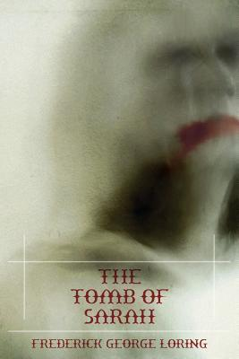 The Tomb of Sarah: A Classic Vampire Story F G Loring