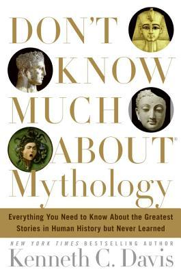 Don't Know Much About Mythology by Kenneth C. Davis